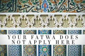 Tady vaše fatwa neplatí