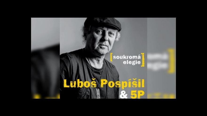 Video Luboš Pospíšil se svěřuje se Soukromou elegií
