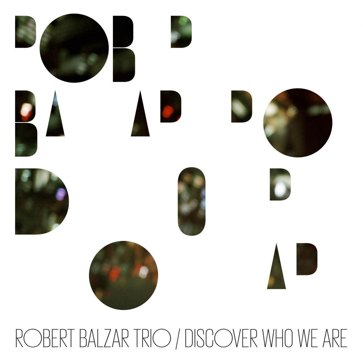 Robert Balzar Trio / Discover Who We Are