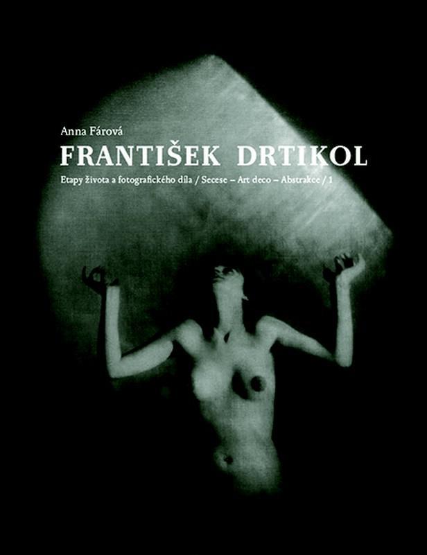 Anna Fárová - F. Drtikol (Etaoy života a fotografického díla) 1