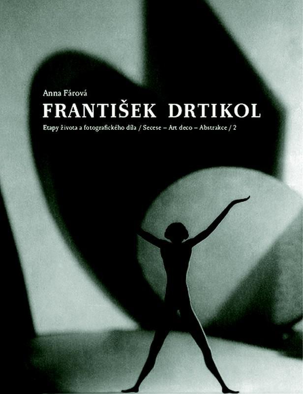 Anna Fárová - F. Drtikol (Etapy života a fotografického díla) 2