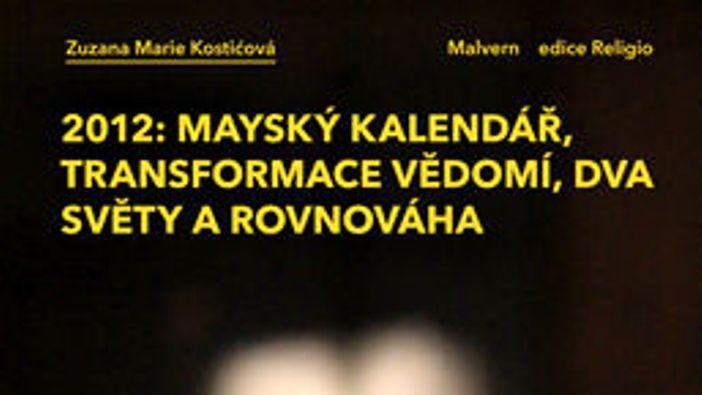 2012: Mayský kalendář, transformace vědomí, dva světy a rovnováha