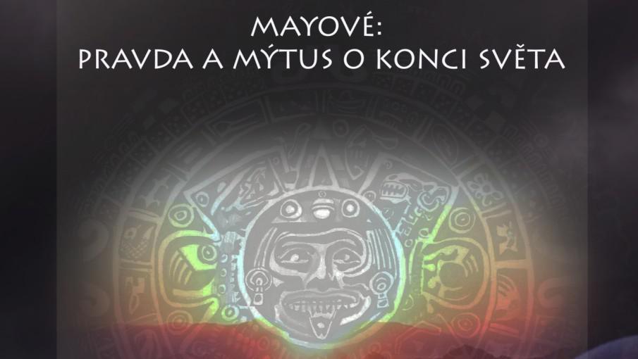Přednášky Mayové: Pravda a mýtus o konci světa