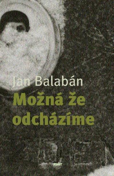 Jan Balabán / Možná že odcházíme