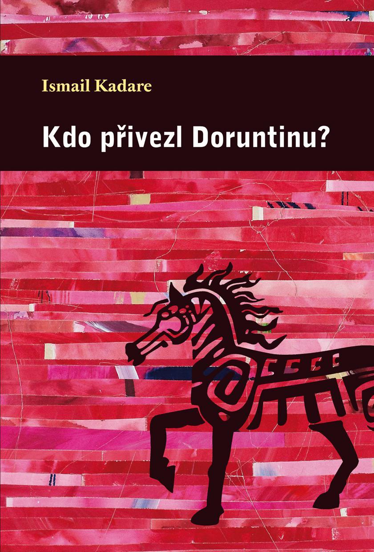 Ismail Kadare / Kdo přivezl Doruntinu?