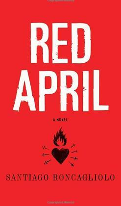Santiago Roncagliolo / Red April