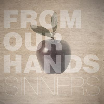 From Our Hands / Sinners