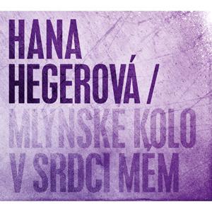 Hana Hegerová / Mlýnské kolo v srdci mém