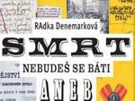 Radka Denemarková: Smrt nebudeš se báti