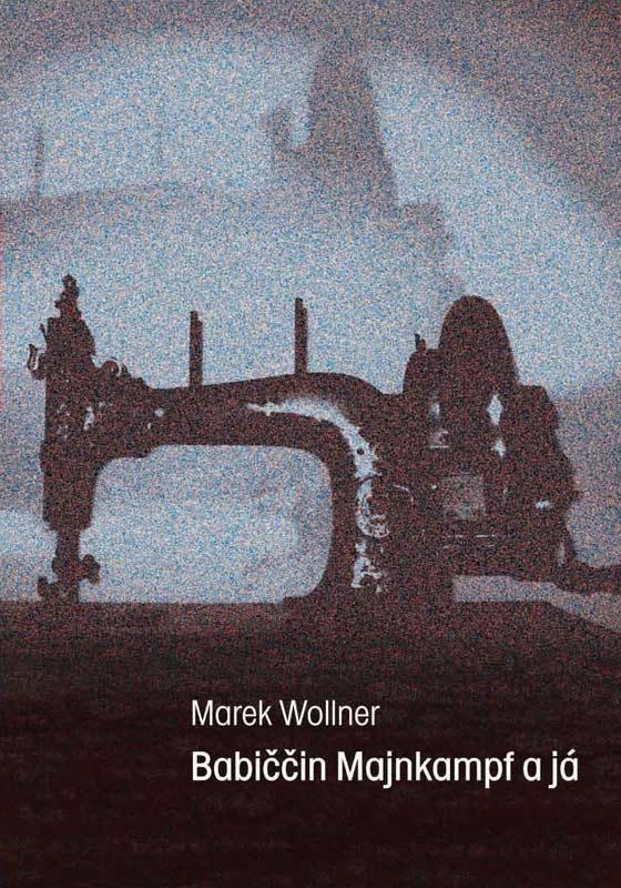 Marek Wollner - Babiččin Majnkampf a já