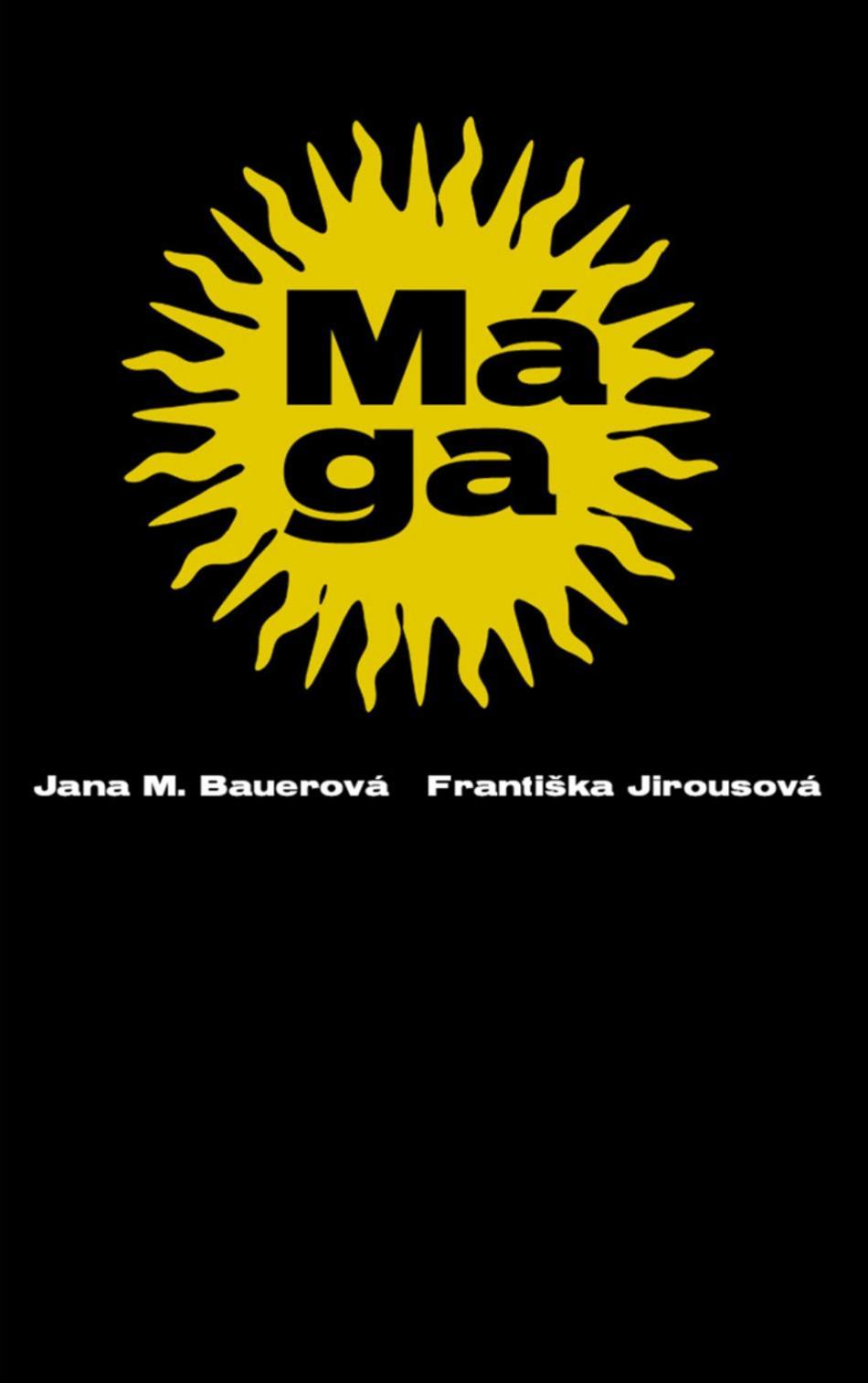 Jana M. Bauerová, Františka Jirousová / Mága